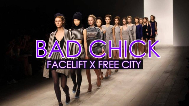 Fashion Music: Bad Chick (Dedicated to Independent Women)- Facelift x Free City Prod by Firework